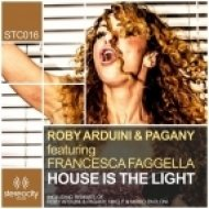 Roby Arduini & Pagany feat. Francesca Faggella - House Is The Light  (Roby Arduini & Pagany Anthem Vocal)