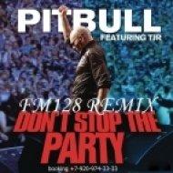 Pitbull  - Don\'t stop the party  (FM128 remix)