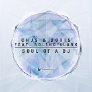 DJ Chus & Boris feat. Roland Clark - Soul Of A DJ (Club Mix)