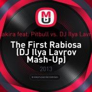 Shakira feat. Pitbull vs. DJ Ilya Lavrov - The First Rabiosa  (DJ Ilya Lavrov Mash-Up)