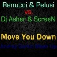 Ranucci & Pelusi vs. Dj Asher & ScreeN - Move You Down  (Andrey Gorkin Mash Up)