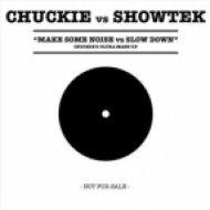 Chuckie vs. Showtek  - Make Some Noise vs. Slow Down  (Chuckie Ultra Mashup)