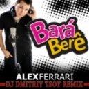 Alex Ferrari - Bara Bara Bere Bere  (Dj Dmitriy Tsoy Remix 2012)