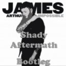 James Arthur - Impossible  (Shady Aftermath Bootleg)