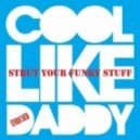 Cool Like Daddy - Strut Your Funky Stuff  (Andreymd Club Mix)