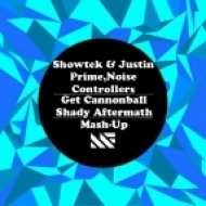 Showtek & Justin Prime, Noise Controllers - Get Cannonball  (Shady Aftermath Mash-Up)