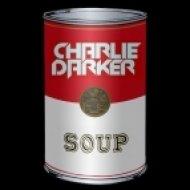 Charlie Darker - Soup  (Original Mix)