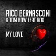 Rico Bernasconi & Tom Bow feat. Rox - My Love  (Extended Mix)