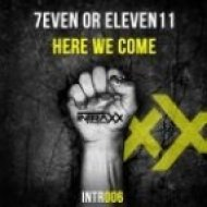 7even Or Eleve11 - Here We Come  (Original Mix)