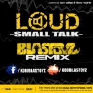 Loud - Small Talk  (Blastoyz Remix)
