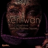 Ken Wan - I Believe  (Matthew Square Remix)