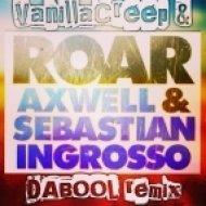 Axwell & Sebastian Ingrosso - Roar  (VanillaCreep & DaBool Remix)