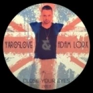 YarosLOVE feat. Adam Lorx  - Close Your Eyes  (Extended Mix)