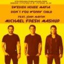 Swedish House Mafia feat. John Martin - Don\'t You Worry Child  (DJ Michael Fresh Mashup)