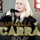 Raffaella Carrа - Replay ()