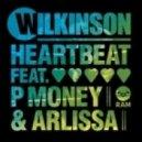Wilkinson - Heartbeat  (Feat. P Money & Arlissa - Calyx & TeeBee Remix)