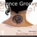 Silence Groove - Switched In  (Original mix)