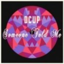 DCUP - Someone Told Me  (Backstroke Remix)