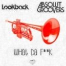 Lookback & Absolut Groovers - What Da F**k  (Original Mix)