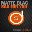 Matte Blac - Sax For You  (Original Mix)