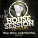 Bryan Dalton, Undercontrol - Bring It  (Original Mix)