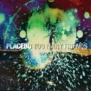 Placebo - Too Many Friends  (The Bloody Beetroots Remix)