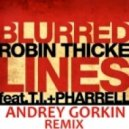 Robin Thicke feat. T.I. & Pharell - Blurred Lines  (Andrey Gorkin Remix)
