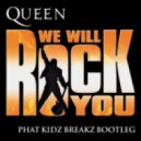 Queen - We Will Rock You  (Phat Kidz Breakz Bootleg)