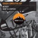 Dash Groove - She\'s A Bitch  (Original Mix)