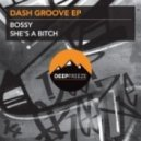 Dash Groove - Bossy  (Original Mix)