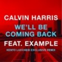 Calvin Harris  - Well Be Coming Back  (Exclusive Kento Lucchesi Remix)