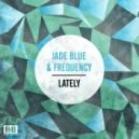 Jade Blue & Frequency - Lately  (Original mix)