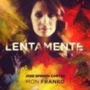 Jose Spinnin Cortes, Mon Frank - Lentamente  (Original Mix)