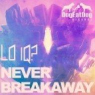 Lo IQ? - Never Breakaway  (Original Mix)