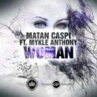 Matan Caspi feat. Mykle Anthony - Woman   (Original Mix)
