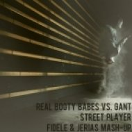 Real Booty Babes vs. Gant - Street Player  (Fidele & Jerias Mash-Up)
