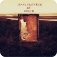 Roger - Final Frontier ()