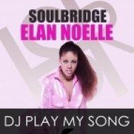 Soulbridge, Elan Noelle - Dj Play My Song  (Original Mix)