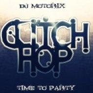 DJ Motorix - Time To Party  (Glitch hop mix)