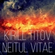 Kirill Titov - Neitul Vitae  (Original Mix)