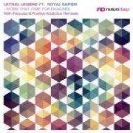 Royal Sapien, Lethal Legend - Work That (Time for Dancing)  (Positive Addiction Remix)