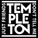 Just Friends - Don\'t Tell Me  (Templeton Remix)
