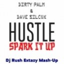 Dirty Palm & Dave Silcox - Hustle Spark It Up (Dj Rush Extazy Mash-Up)