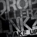 Dropkillerz & Lnkz - Wake Up (Original mix)
