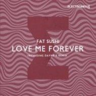 Fat Sushi - Love Me Forever (Original Mix)