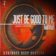 Karmah vs. Alceen, JazzyFunk - Just Be Good To Me (KERIMOFF Deep Bootleg)