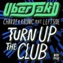 Uberjak\'d, Chardy & Kronic feat. Leftside - Turn Up the Club (Original Mix)