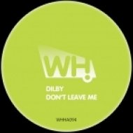 Dilby - Don\'t Leave Me (Original Mix)