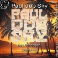Paul dub Sky - Hey Caribbean (Original Mix)