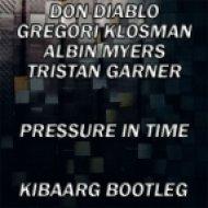 Don Diablo vs. Gregori Klosman, Albin Myers, Tristan Garner - Pressure In Time (Kibaarg Bootleg)